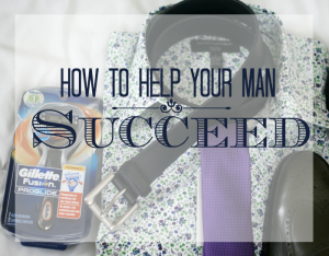 How to Help Your Man Succeed
