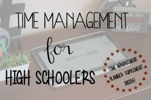 Helping your Teen Learn Time Management & a Printable Planner for High Schoolers