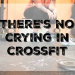 There's No Crying in CrossFit